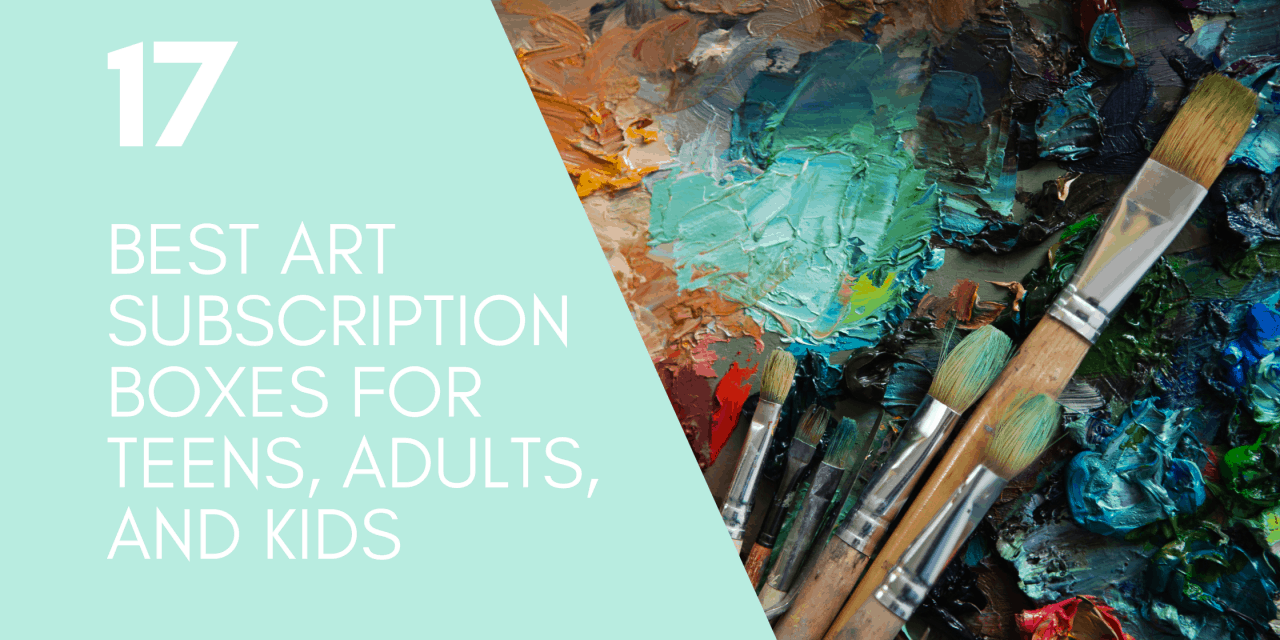17 BEST ART SUBSCRIPTION BOXES FOR TEENS, ADULTS, AND KIDS